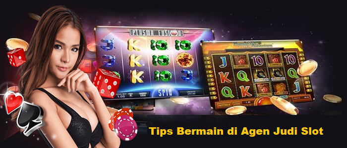 Tips Bermain di Agen Judi Slot